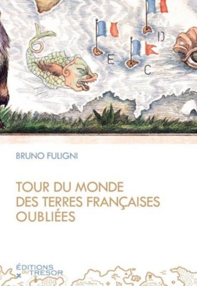 Tour du monde des terres Françaises oubliées Couverture du livre